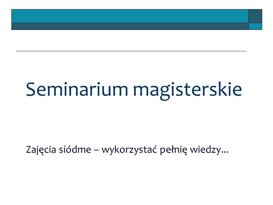 Seminarium magisterskie Zajęcia siódme – wykorzystać pełnię wiedzy...