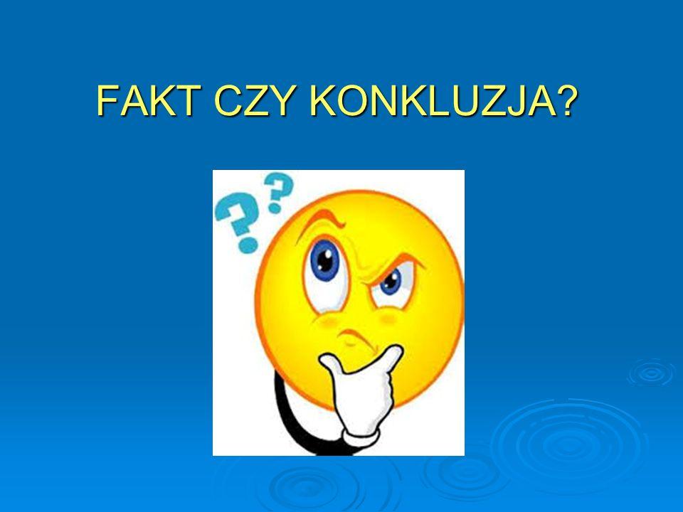 FAKTY !!.Bez ustalenia faktów, nie jest możliwe sformułowanie konkluzji.