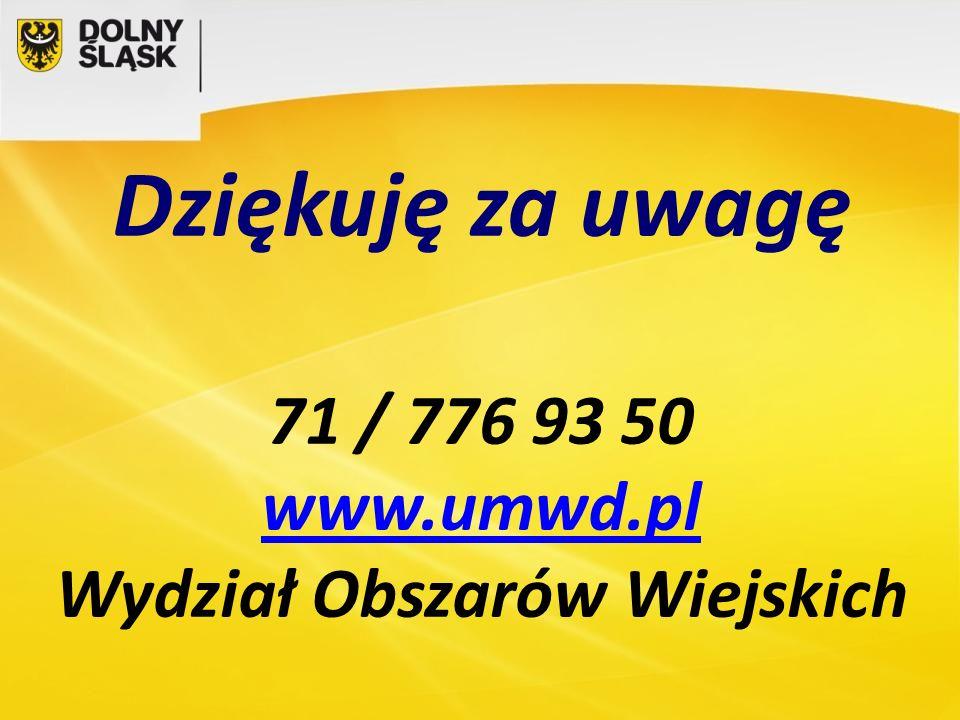 Dziękuję za uwagę 71 / 776 93 50 www.umwd.pl Wydział Obszarów Wiejskich