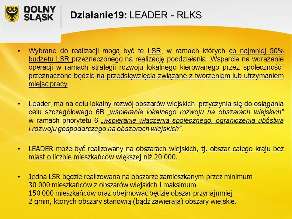 """Działanie19: LEADER - RLKS Wybrane do realizacji mogą być te LSR, w ramach których co najmniej 50% budżetu LSR przeznaczonego na realizację poddziałania """"Wsparcie na wdrażanie operacji w ramach strategii rozwoju lokalnego kierowanego przez społeczność przeznaczone będzie na przedsięwzięcia związane z tworzeniem lub utrzymaniem miejsc pracy Leader, ma na celu lokalny rozwój obszarów wiejskich, przyczynia się do osiągania celu szczegółowego 6B """"wspieranie lokalnego rozwoju na obszarach wiejskich w ramach priorytetu 6 """"wspieranie włączenia społecznego, ograniczenia ubóstwa i rozwoju gospodarczego na obszarach wiejskich ."""