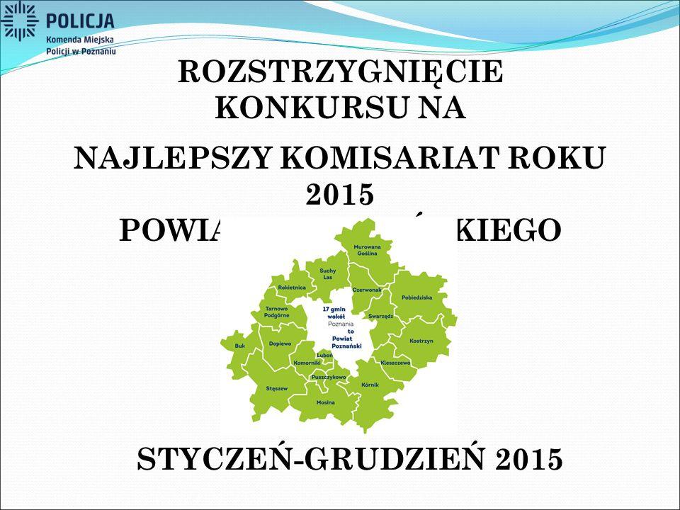 ROZSTRZYGNIĘCIE KONKURSU NA NAJLEPSZY KOMISARIAT ROKU 2015 POWIATU POZNAŃSKIEGO STYCZEŃ-GRUDZIEŃ 2015