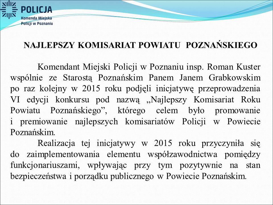 NAJLEPSZY KOMISARIAT POWIATU POZNAŃSKIEGO Komendant Miejski Policji w Poznaniu insp. Roman Kuster wspólnie ze Starostą Poznańskim Panem Janem Grabkows