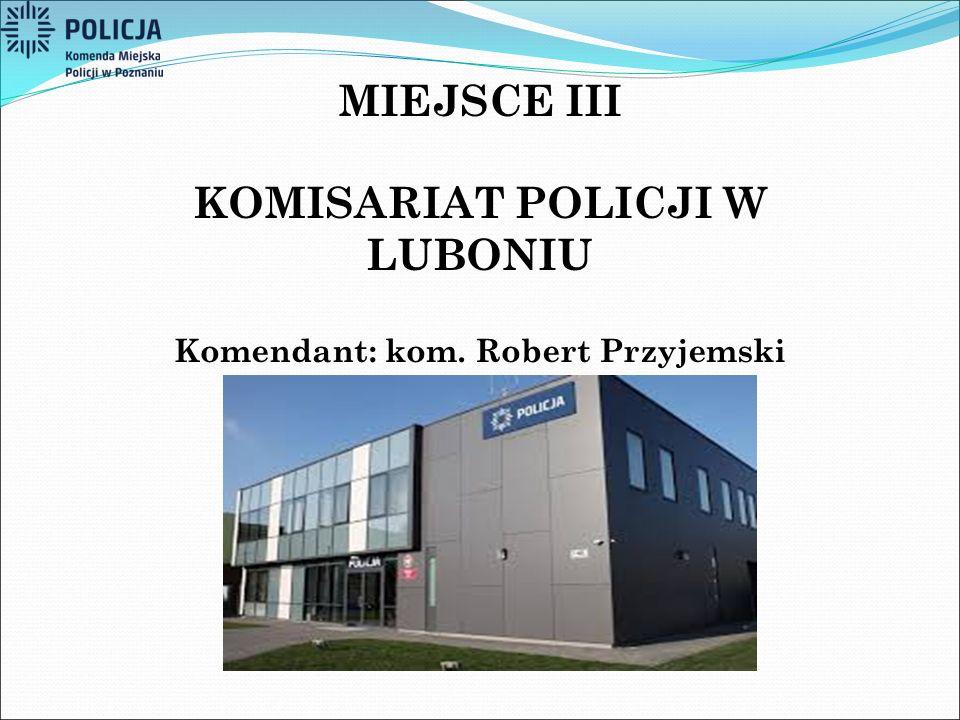 KOMISARIAT POLICJI W LUBONIU Komendant: kom. Robert Przyjemski