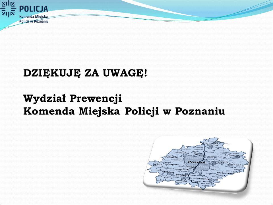 DZIĘKUJĘ ZA UWAGĘ! Wydział Prewencji Komenda Miejska Policji w Poznaniu