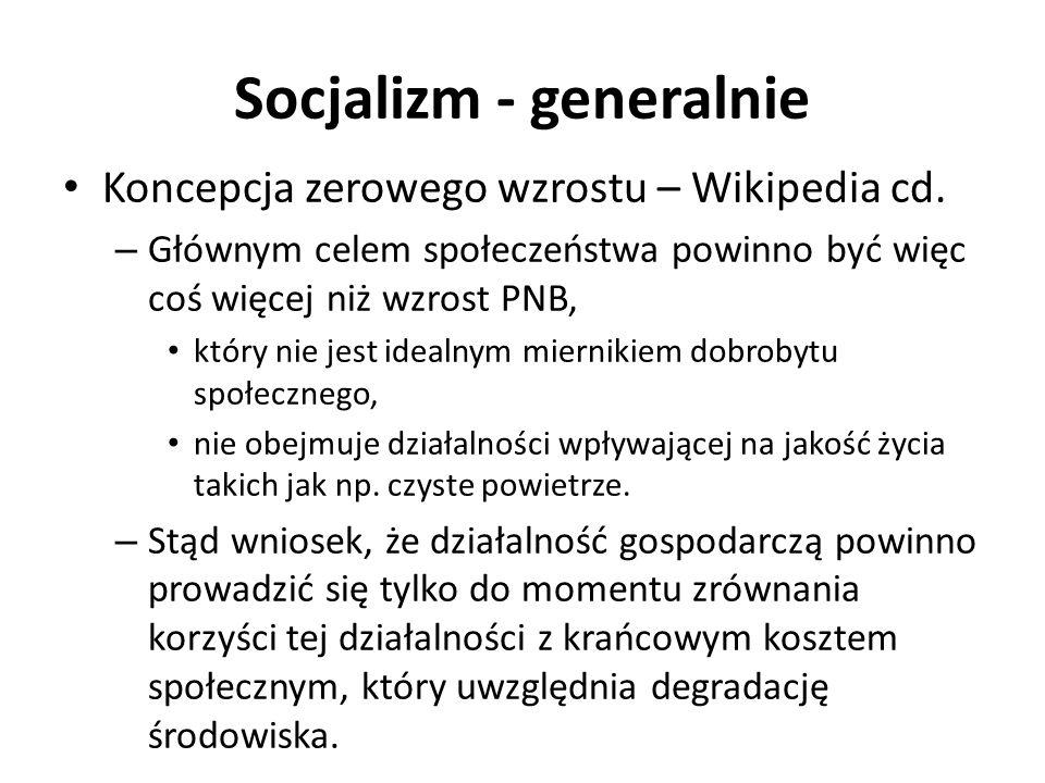 Socjalizm - generalnie Koncepcja zerowego wzrostu – Wikipedia cd. – Głównym celem społeczeństwa powinno być więc coś więcej niż wzrost PNB, który nie