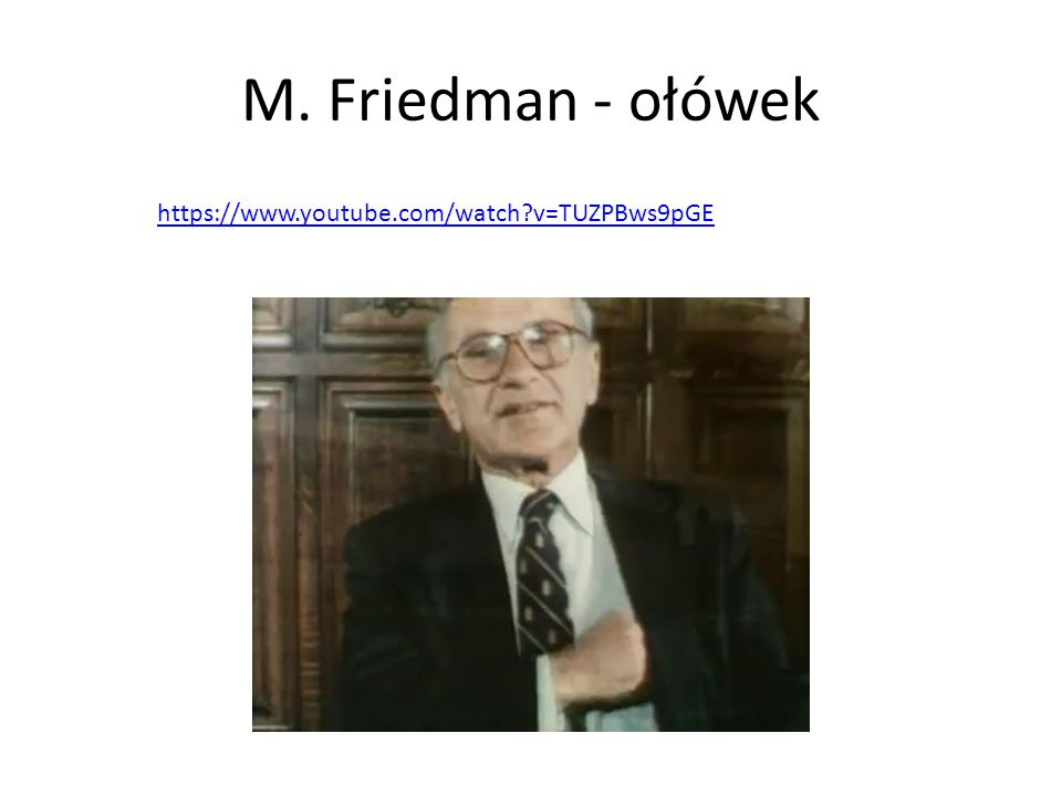 M. Friedman - ołówek https://www.youtube.com/watch v=TUZPBws9pGE