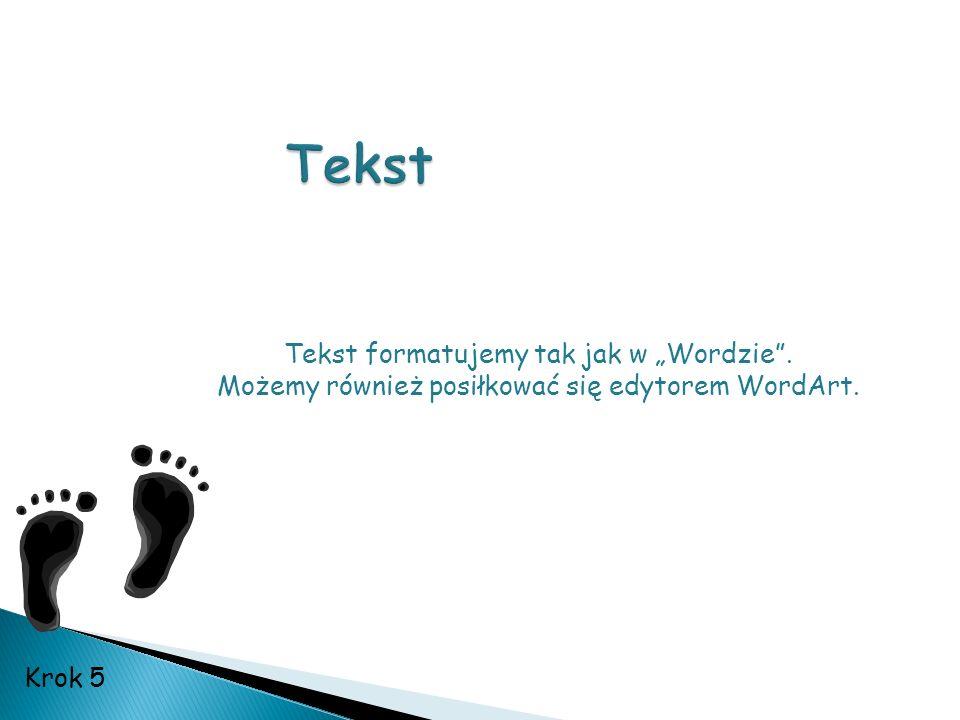 """Tekst formatujemy tak jak w """"Wordzie"""". Możemy również posiłkować się edytorem WordArt. Krok 5"""