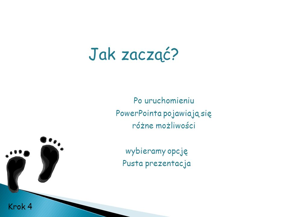 Po uruchomieniu PowerPointa pojawiają się różne możliwości wybieramy opcję Pusta prezentacja Jak zacząć? Krok 4