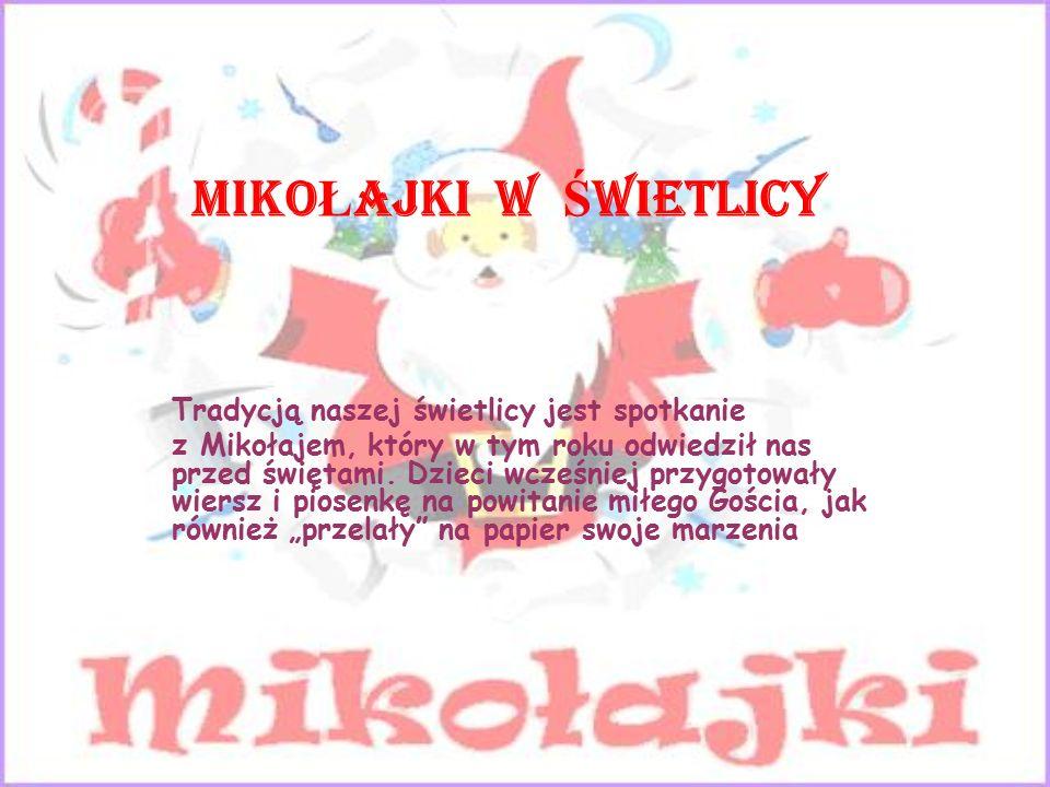 MIKO Ł AJKI W Ś WIETLICY Dzieci również były małymi Mikołajami bowiem przez dwa tygodnie przynosiły słodycze, które przekazaliśmy pani Agacie Nowakowskiej dla dzieci z domu dziecka w Łoniowie.