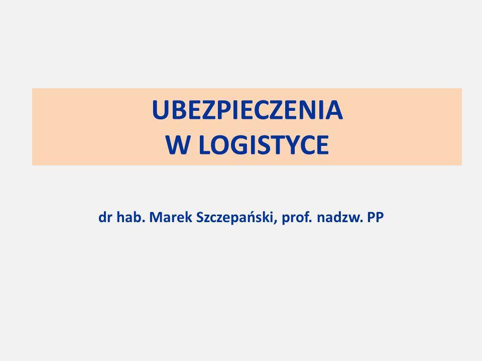 UBEZPIECZENIA W LOGISTYCE dr hab. Marek Szczepański, prof. nadzw. PP
