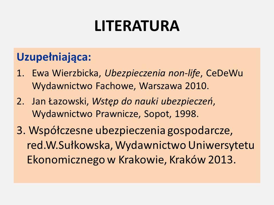 LITERATURA Uzupełniająca: 1.Ewa Wierzbicka, Ubezpieczenia non-life, CeDeWu Wydawnictwo Fachowe, Warszawa 2010.