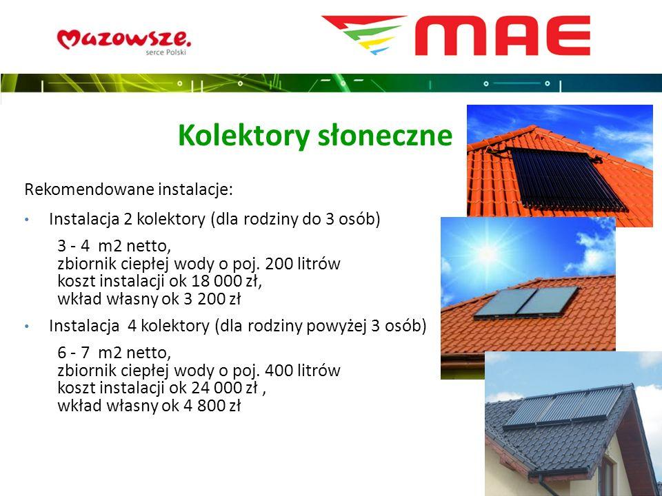 Rekomendowane instalacje: Instalacja 2 kolektory (dla rodziny do 3 osób) 3 - 4 m2 netto, zbiornik ciepłej wody o poj.