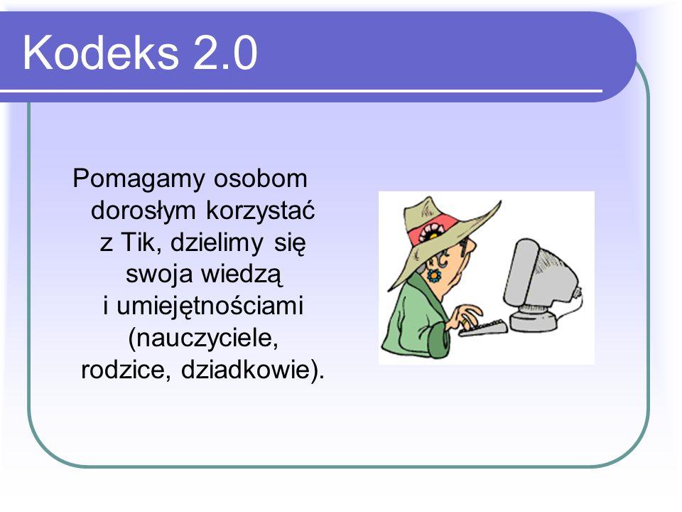 Kodeks 2.0 Pomagamy osobom dorosłym korzystać z Tik, dzielimy się swoja wiedzą i umiejętnościami (nauczyciele, rodzice, dziadkowie).