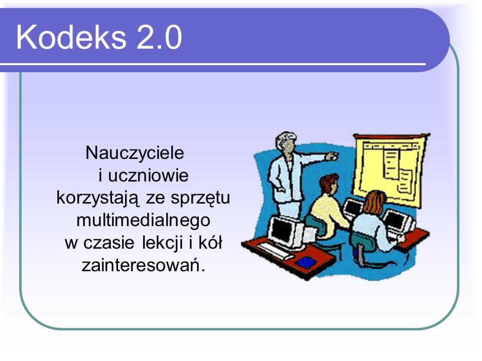 Kodeks 2.0 Nauczyciele i uczniowie korzystają ze sprzętu multimedialnego w czasie lekcji i kół zainteresowań.