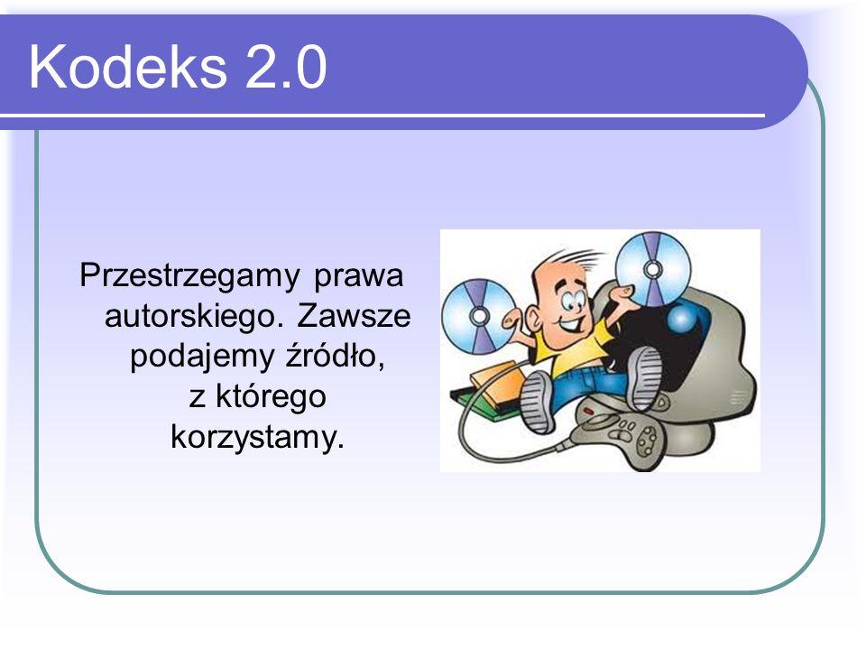 Kodeks 2.0 Przestrzegamy prawa autorskiego. Zawsze podajemy źródło, z którego korzystamy.