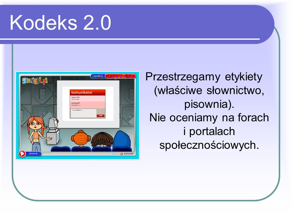 Kodeks 2.0 Przestrzegamy etykiety (właściwe słownictwo, pisownia).