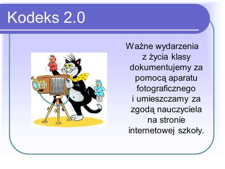 Kodeks 2.0 Ważne wydarzenia z życia klasy dokumentujemy za pomocą aparatu fotograficznego i umieszczamy za zgodą nauczyciela na stronie internetowej szkoły.