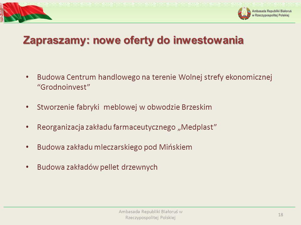 Zapraszamy: nowe oferty do inwestowania 18 Ambasada Republiki Białoruś w Rzeczypospolitej Polskiej Budowa Centrum handlowego na terenie Wolnej strefy