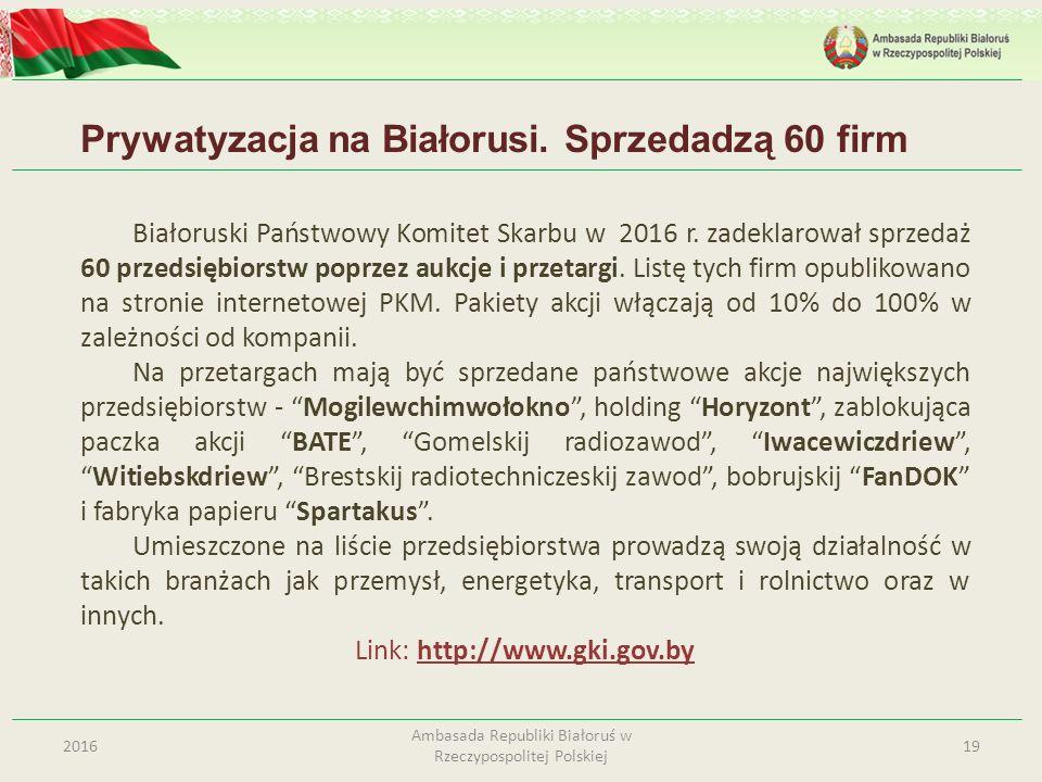Prywatyzacja na Białorusi. Sprzedadzą 60 firm 192016 Ambasada Republiki Białoruś w Rzeczypospolitej Polskiej Białoruski Państwowy Komitet Skarbu w 201