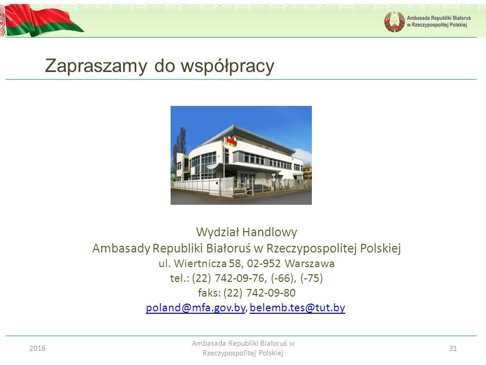 Wydział Handlowy Ambasady Republiki Białoruś w Rzeczypospolitej Polskiej ul. Wiertnicza 58, 02-952 Warszawa tel.: (22) 742-09-76, (-66), (-75) faks: (