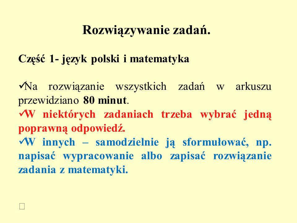 Rozwiązywanie zadań. Część 1- język polski i matematyka Na rozwiązanie wszystkich zadań w arkuszu przewidziano 80 minut. W niektórych zadaniach trzeba