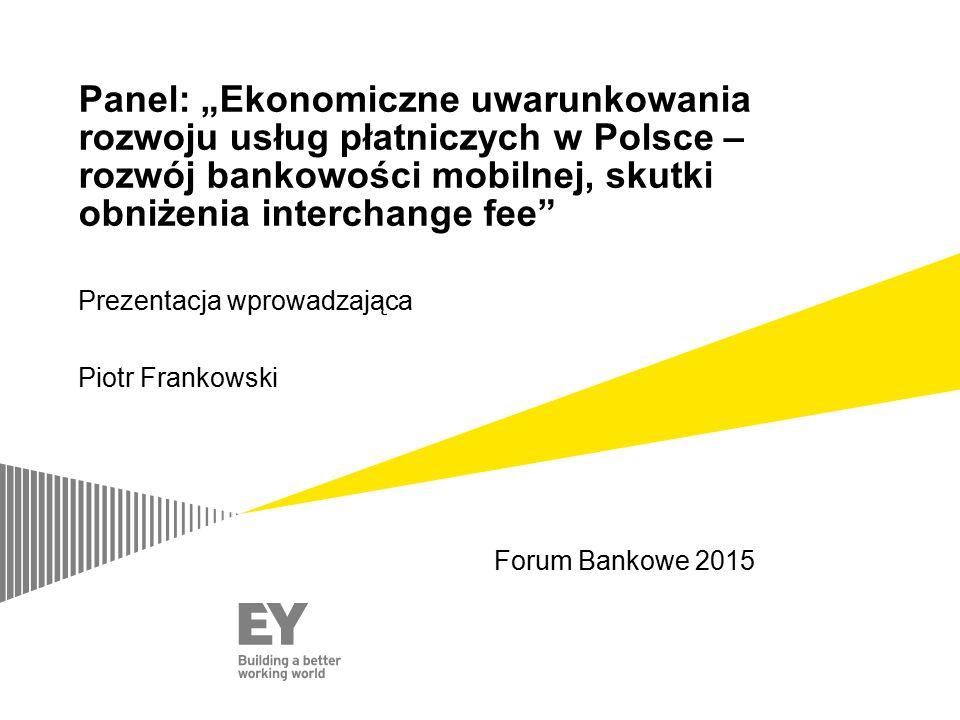 """Panel: """"Ekonomiczne uwarunkowania rozwoju usług płatniczych w Polsce – rozwój bankowości mobilnej, skutki obniżenia interchange fee"""" Prezentacja wprow"""