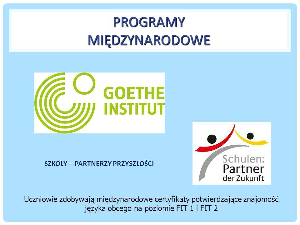 PROGRAMY MIĘDZYNARODOWE SZKOŁY – PARTNERZY PRZYSZŁOŚCI Uczniowie zdobywają międzynarodowe certyfikaty potwierdzające znajomość języka obcego na poziomie FIT 1 i FIT 2