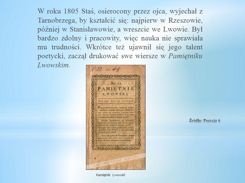 W roku 1805 Staś, osierocony przez ojca, wyjechał z Tarnobrzega, by kształcić się: najpierw w Rzeszowie, później w Stanisławowie, a wreszcie we Lwowie.