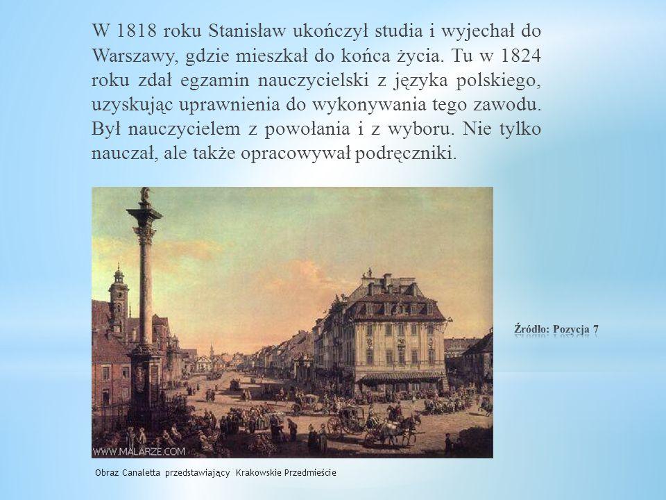 W 1818 roku Stanisław ukończył studia i wyjechał do Warszawy, gdzie mieszkał do końca życia.