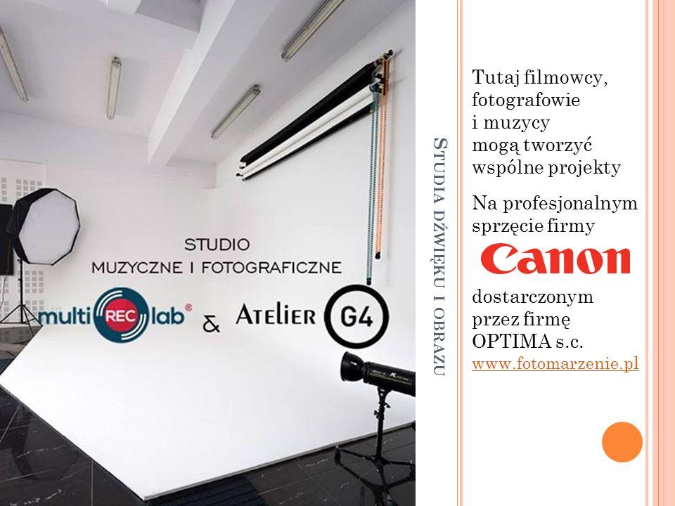 S TUDIA DŹWIĘKU I OBRAZU Tutaj filmowcy, fotografowie i muzycy mogą tworzyć wspólne projekty Na profesjonalnym sprzęcie firmy dostarczonym przez firmę OPTIMA s.c.