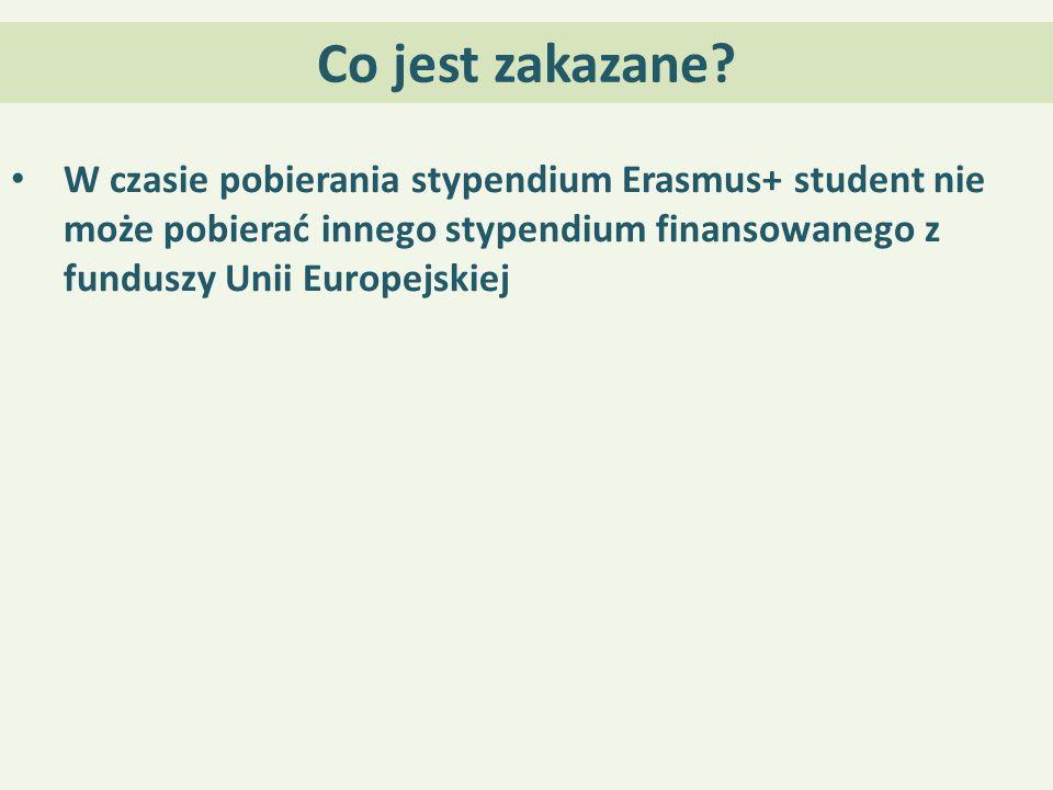 Co jest zakazane? W czasie pobierania stypendium Erasmus+ student nie może pobierać innego stypendium finansowanego z funduszy Unii Europejskiej