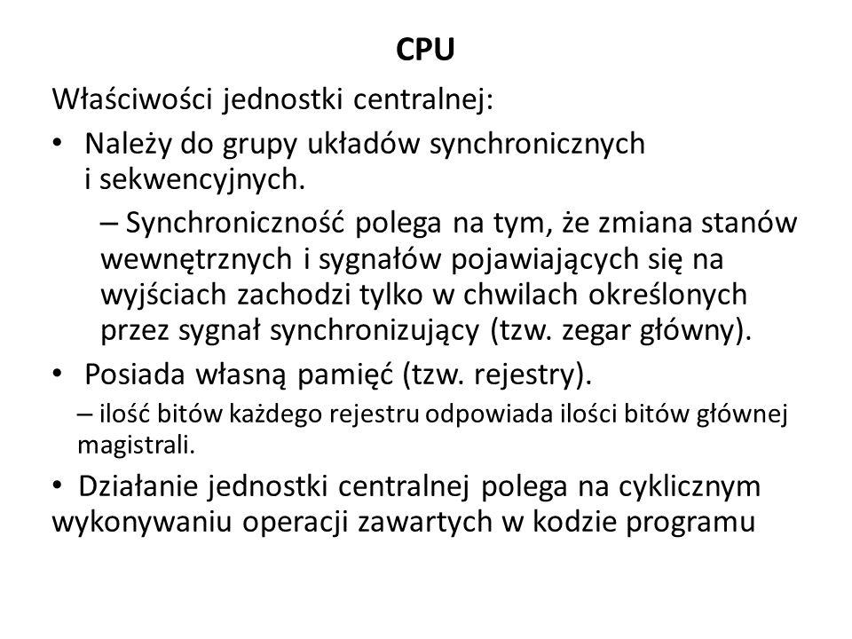 CPU Właściwości jednostki centralnej: Należy do grupy układów synchronicznych i sekwencyjnych.