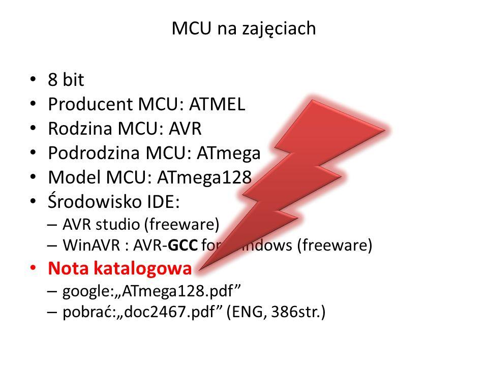 """MCU na zajęciach 8 bit Producent MCU: ATMEL Rodzina MCU: AVR Podrodzina MCU: ATmega Model MCU: ATmega128 Środowisko IDE: – AVR studio (freeware) – WinAVR : AVR-GCC for Windows (freeware) Nota katalogowa – google:""""ATmega128.pdf – pobrać:""""doc2467.pdf (ENG, 386str.)"""