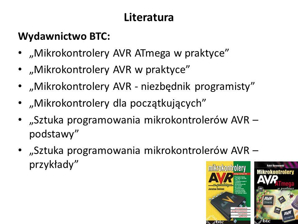 """Literatura Wydawnictwo BTC: """"Mikrokontrolery AVR ATmega w praktyce """"Mikrokontrolery AVR w praktyce """"Mikrokontrolery AVR - niezbędnik programisty """"Mikrokontrolery dla początkujących """"Sztuka programowania mikrokontrolerów AVR – podstawy """"Sztuka programowania mikrokontrolerów AVR – przykłady"""