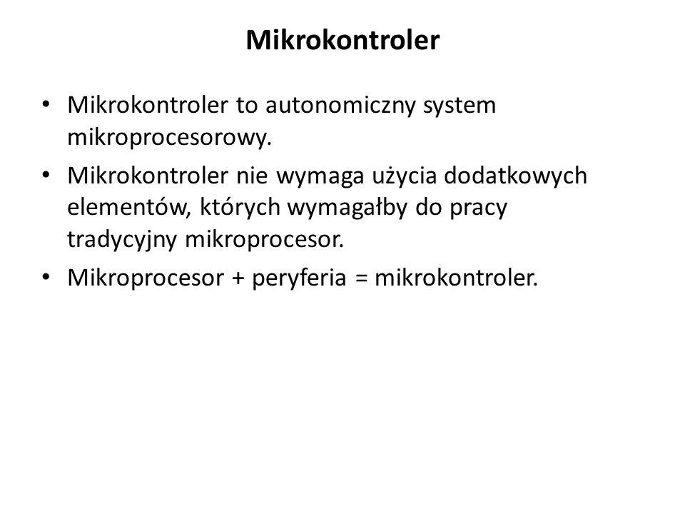 Mikrokontroler Mikrokontroler to autonomiczny system mikroprocesorowy.