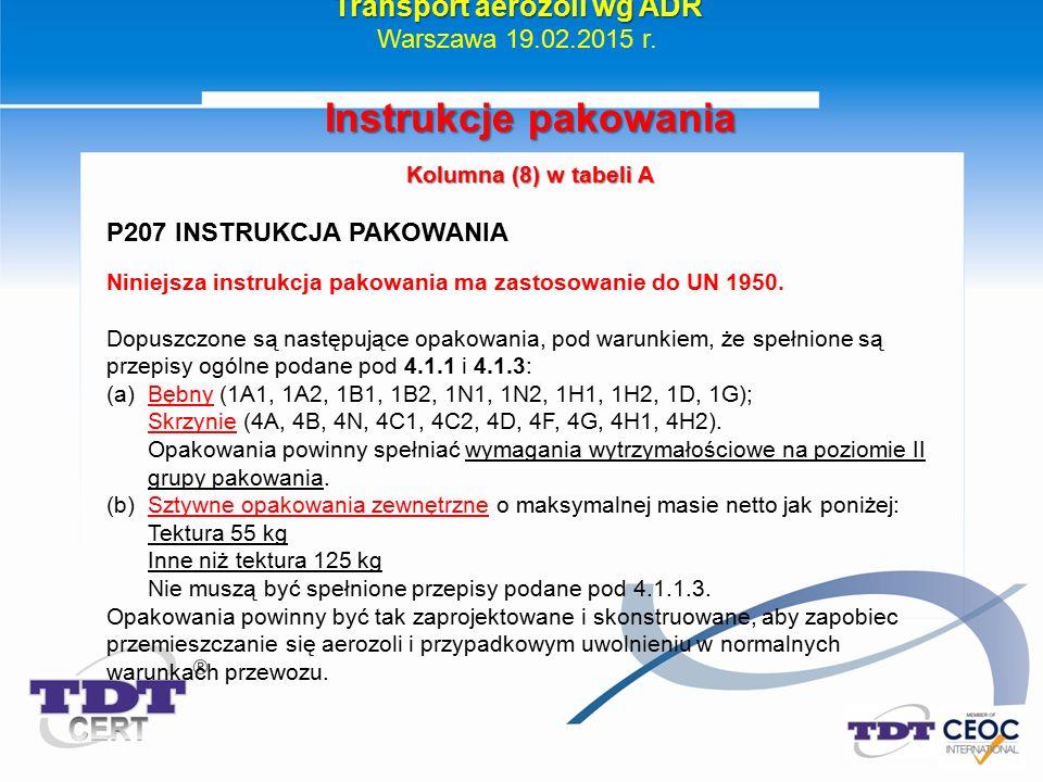 Instrukcje pakowania Kolumna (8) w tabeli A P207 INSTRUKCJA PAKOWANIA Niniejsza instrukcja pakowania ma zastosowanie do UN 1950. Dopuszczone są następ