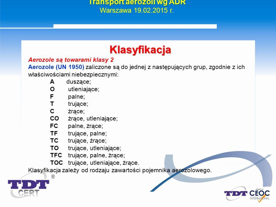 Klasyfikacja Aerozole są towarami klasy 2 Aerozole (UN 1950) zaliczone są do jednej z następujących grup, zgodnie z ich właściwościami niebezpiecznymi