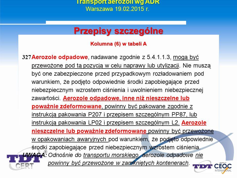 Przepisy szczególne Kolumna (6) w tabeli A 327 Aerozole odpadowe, nadawane zgodnie z 5.4.1.1.3, mogą być przewożone pod tą pozycją w celu naprawy lub