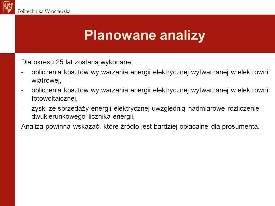 Planowane analizy Dla okresu 25 lat zostaną wykonane: -obliczenia kosztów wytwarzania energii elektrycznej wytwarzanej w elektrowni wiatrowej, -obliczenia kosztów wytwarzania energii elektrycznej wytwarzanej w elektrowni fotowoltaicznej, -zyski ze sprzedaży energii elektrycznej uwzględnią nadmiarowe rozliczenie dwukierunkowego licznika energii, Analiza powinna wskazać, które źródło jest bardziej opłacalne dla prosumenta.