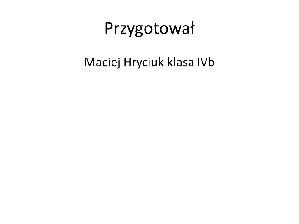 Przygotował Maciej Hryciuk klasa IVb