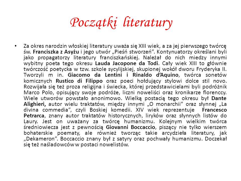 """Początki literatury Za okres narodzin włoskiej literatury uważa się XIII wiek, a za jej pierwszego twórcę św. Franciszka z Asyżu i jego utwór """"Pieśń s"""