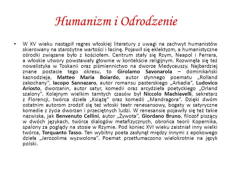 Humanizm i Odrodzenie W XV wieku nastąpił regres włoskiej literatury z uwagi na zachwyt humanistów skierowany na starożytne wartości i łacinę. Pojawił