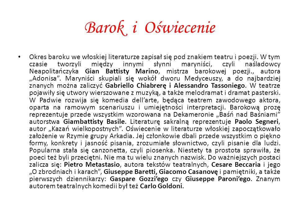 Barok i Oświecenie Okres baroku we włoskiej literaturze zapisał się pod znakiem teatru i poezji. W tym czasie tworzyli między innymi słynni maryniści,
