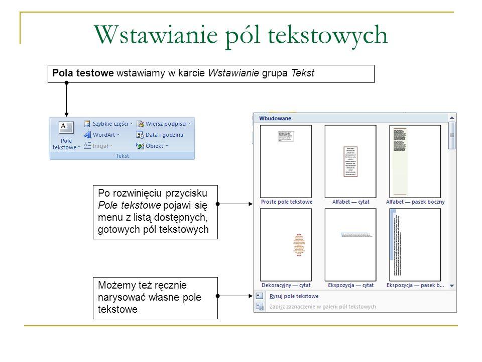 Wstawianie pól tekstowych Pola testowe wstawiamy w karcie Wstawianie grupa TekstPo rozwinięciu przycisku Pole tekstowe pojawi się menu z listą dostępn