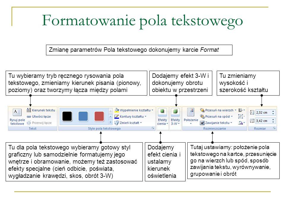 Formatowanie pola tekstowego Zmianę parametrów Pola tekstowego dokonujemy karcie Format Tu dla pola tekstowego wybieramy gotowy styl graficzny lub sam