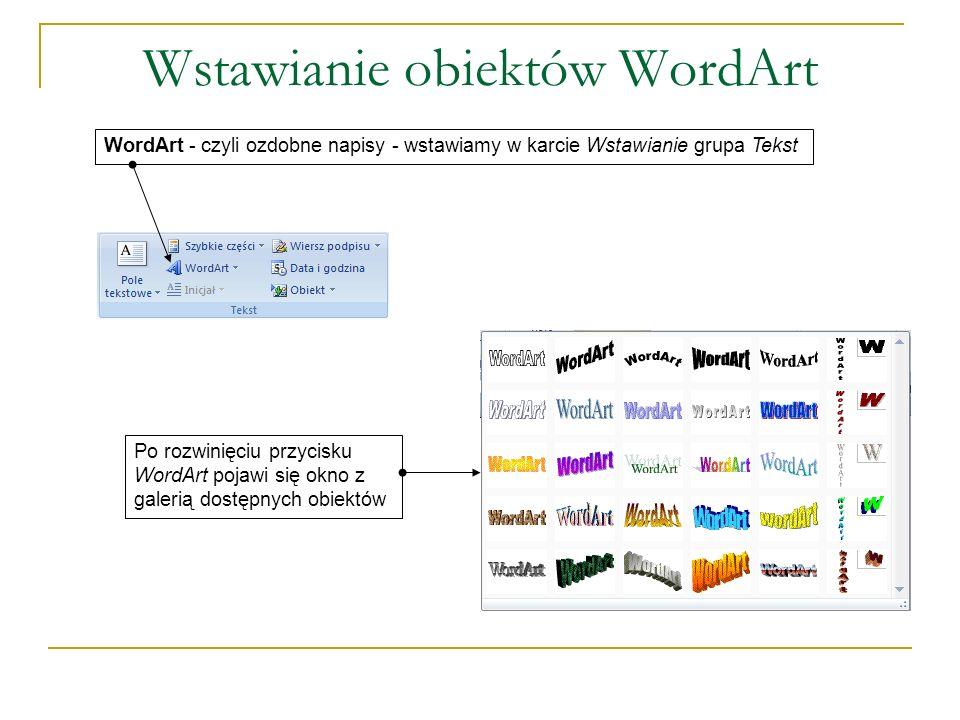 Wstawianie obiektów WordArt WordArt - czyli ozdobne napisy - wstawiamy w karcie Wstawianie grupa TekstPo rozwinięciu przycisku WordArt pojawi się okno