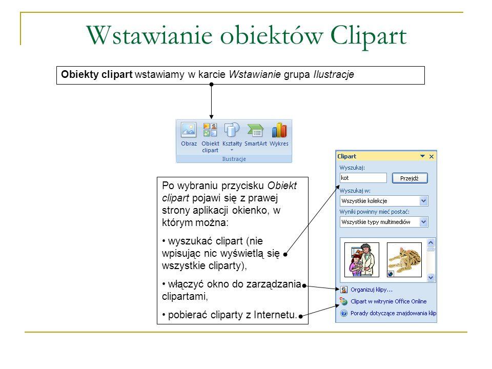 Wstawianie obiektów Clipart Obiekty clipart wstawiamy w karcie Wstawianie grupa Ilustracje Po wybraniu przycisku Obiekt clipart pojawi się z prawej st