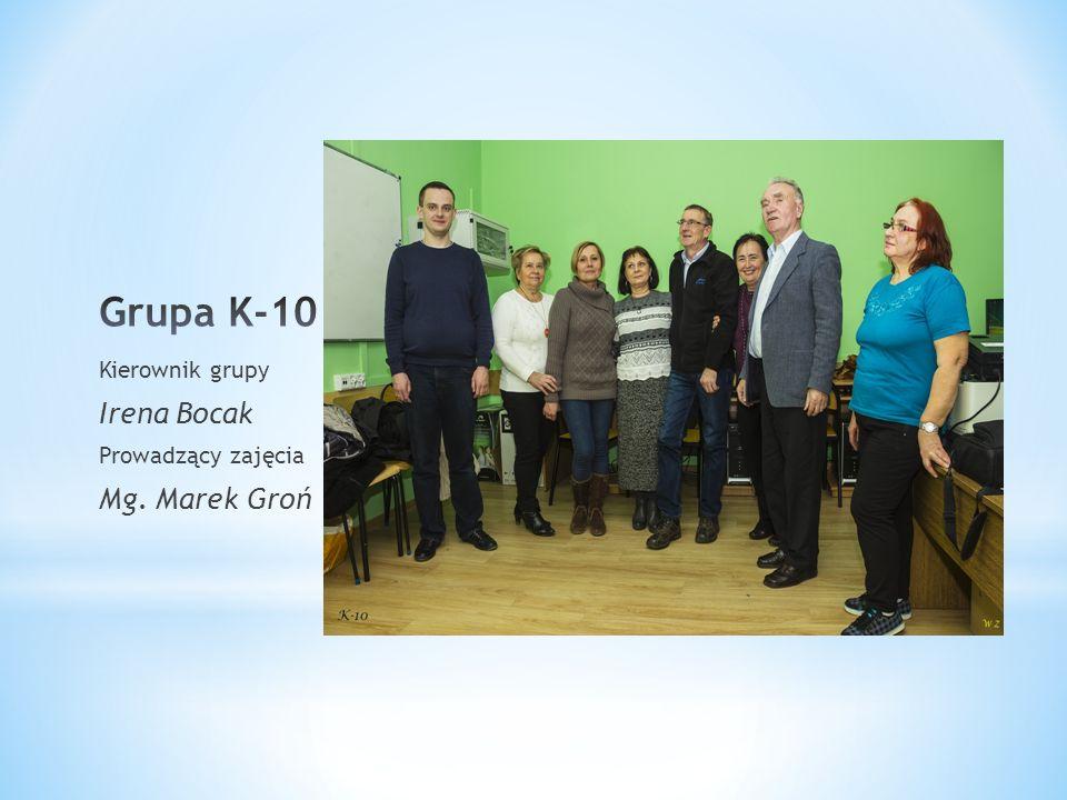 Kierownik grupy Irena Bocak Prowadzący zajęcia Mg. Marek Groń