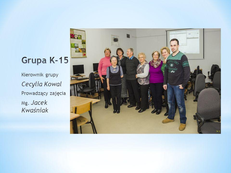 Kierownik grupy Cecylia Kowal Prowadzący zajęcia Mg. Jacek Kwaśniak