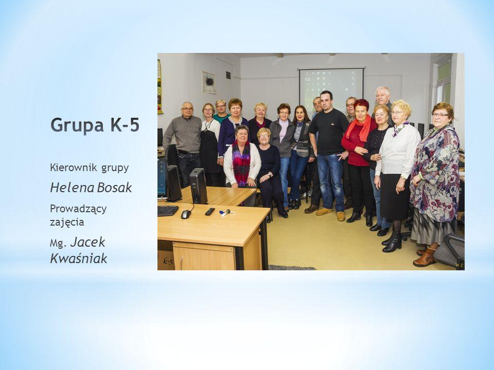 Kierownik grupy Helena Bosak Prowadzący zajęcia Mg. Jacek Kwaśniak